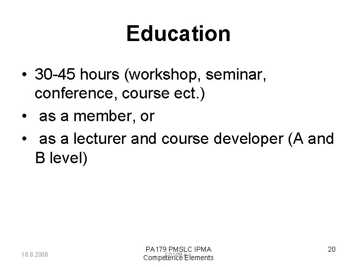 Education • 30 -45 hours (workshop, seminar, conference, course ect. ) • as a