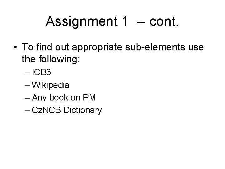 Assignment 1 -- cont. • To find out appropriate sub-elements use the following: –