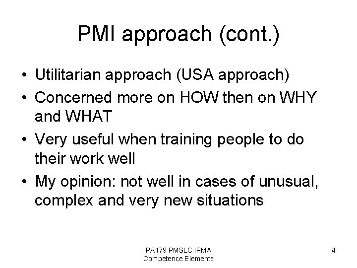 PMI approach (cont. ) • Utilitarian approach (USA approach) • Concerned more on HOW