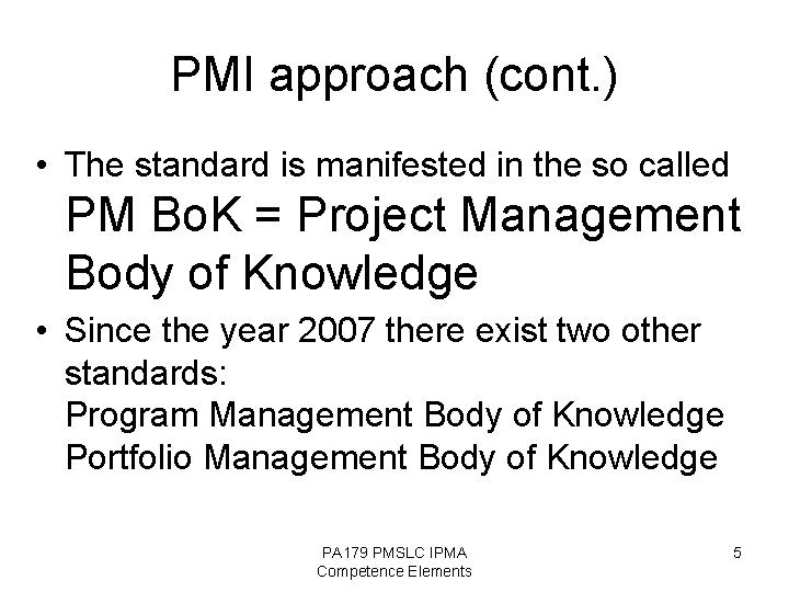 PMI approach (cont. ) • The standard is manifested in the so called PM