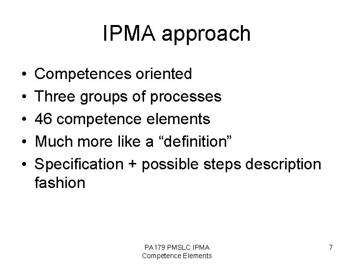 IPMA approach • • • Competences oriented Three groups of processes 46 competence elements