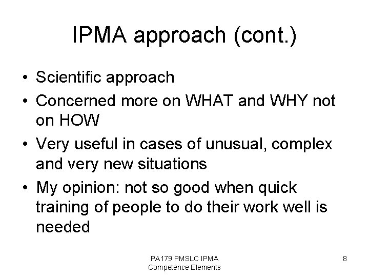 IPMA approach (cont. ) • Scientific approach • Concerned more on WHAT and WHY
