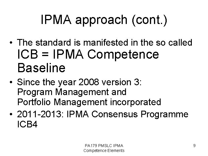 IPMA approach (cont. ) • The standard is manifested in the so called ICB
