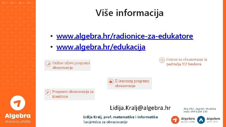 Više informacija • www. algebra. hr/radionice-za-edukatore • www. algebra. hr/edukacija Lidija. Kralj@algebra. hr Lidija