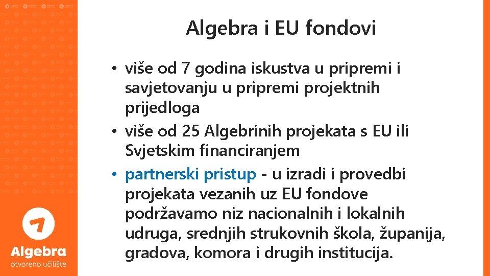 Algebra i EU fondovi • više od 7 godina iskustva u pripremi i savjetovanju