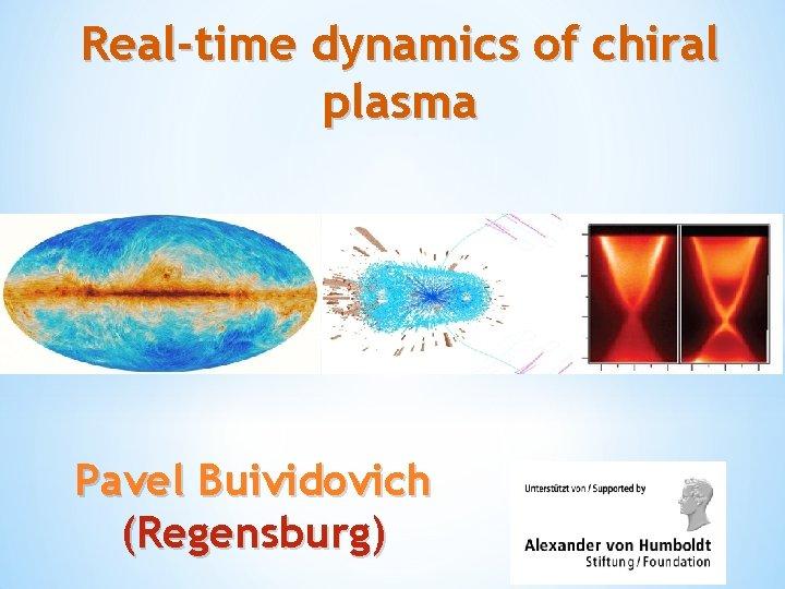 Real-time dynamics of chiral plasma Pavel Buividovich (Regensburg)