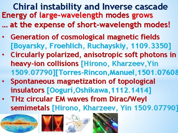 Chiral instability and Inverse cascade Energy of large-wavelength modes grows … at the expense