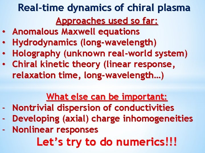 Real-time dynamics of chiral plasma • • - Approaches used so far: Anomalous Maxwell