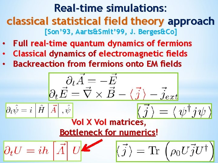 Real-time simulations: classical statistical field theory approach [Son' 93, Aarts&Smit' 99, J. Berges&Co] •
