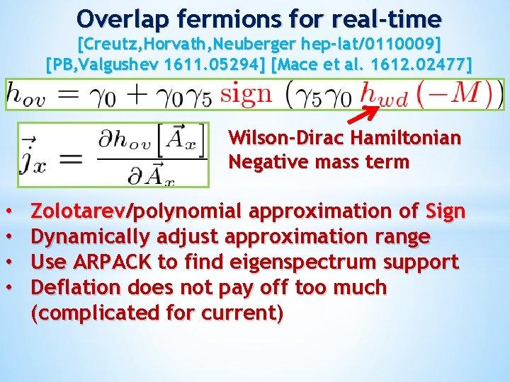 Overlap fermions for real-time [Creutz, Horvath, Neuberger hep-lat/0110009] [PB, Valgushev 1611. 05294] [Mace et