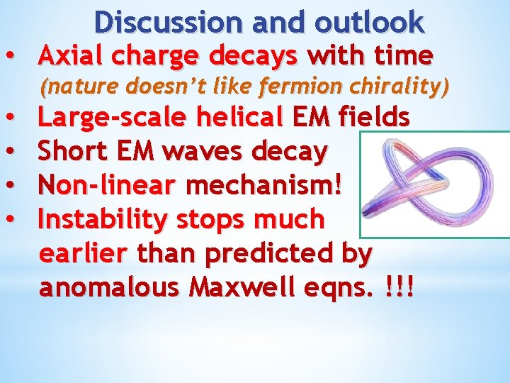 Discussion and outlook • Axial charge decays with time (nature doesn't like fermion chirality)