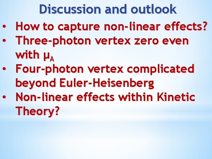 Discussion and outlook • • How to capture non-linear effects? Three-photon vertex zero even
