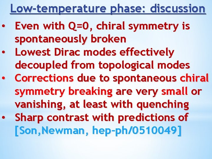 Low-temperature phase: discussion • Even with Q=0, chiral symmetry is spontaneously broken • Lowest