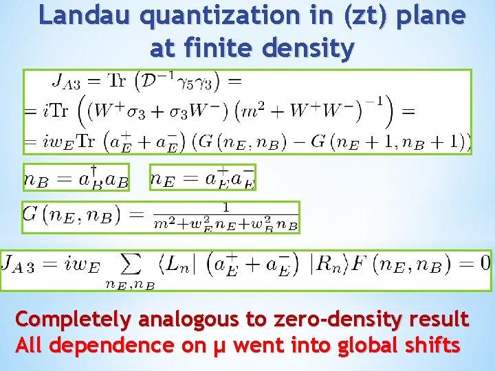 Landau quantization in (zt) plane at finite density Completely analogous to zero-density result All