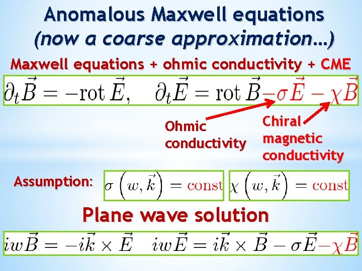 Anomalous Maxwell equations (now a coarse approximation…) Maxwell equations + ohmic conductivity + CME