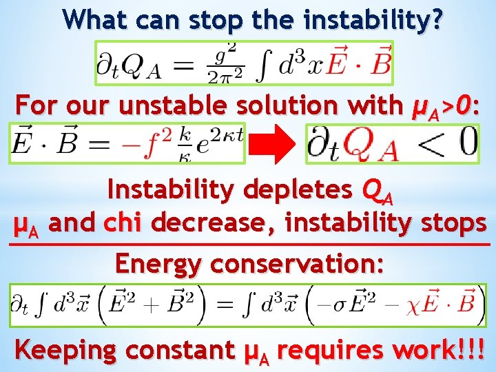 What can stop the instability? For our unstable solution with μA>0: Instability depletes QA