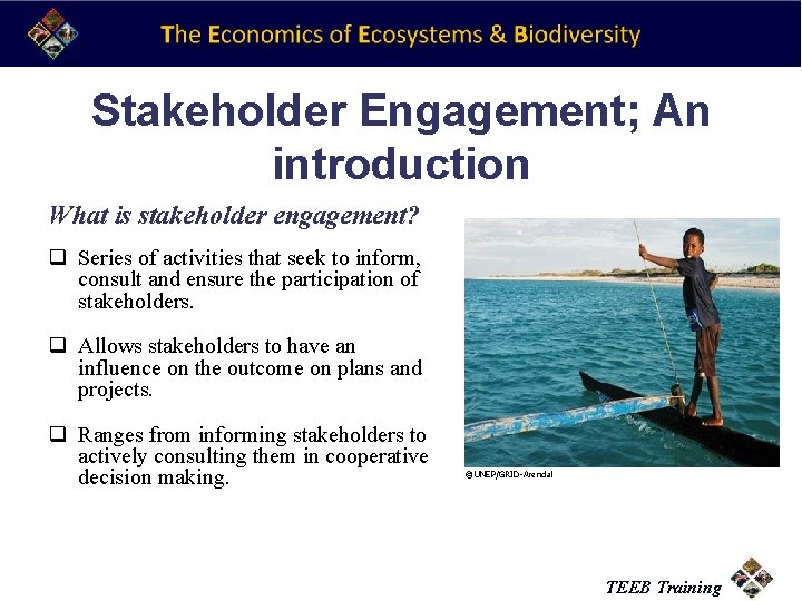 Stakeholder Engagement; An introduction What is stakeholder engagement? q Series of activities that seek