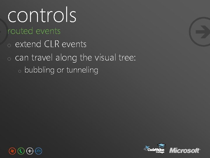 controls routed events o extend CLR events o can travel along the visual tree: