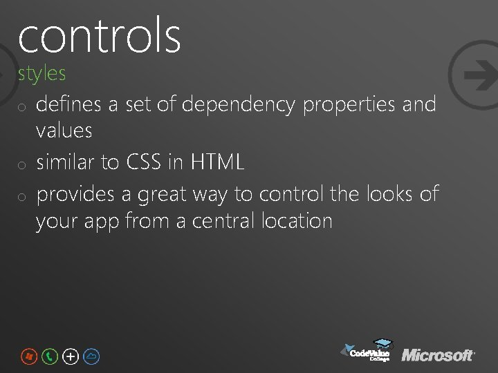 controls styles o defines a set of dependency properties and values o similar to