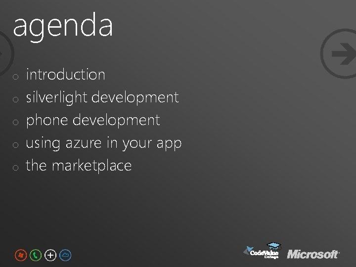agenda o o o introduction silverlight development phone development using azure in your app
