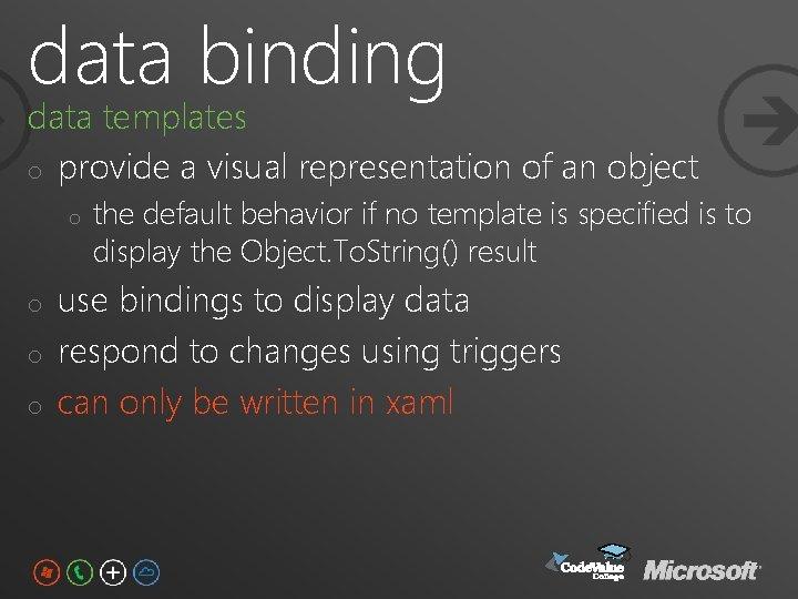 data binding data templates o provide a visual representation of an object o o