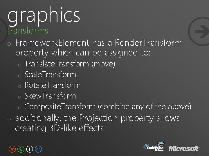 graphics transforms o Framework. Element has a Render. Transform property which can be assigned