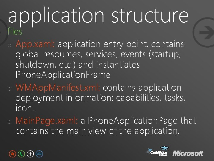 application structure files o App. xaml: application entry point. contains global resources, services, events