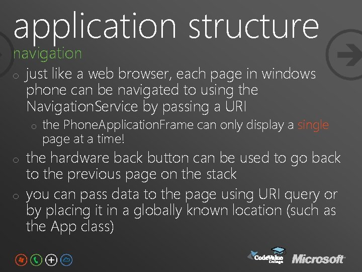 application structure navigation o just like a web browser, each page in windows phone