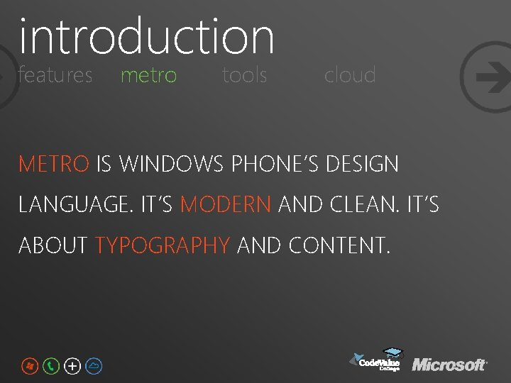 introduction features metro tools cloud METRO IS WINDOWS PHONE'S DESIGN LANGUAGE. IT'S MODERN AND