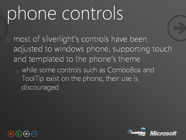 phone controls o most of silverlight's controls have been adjusted to windows phone, supporting