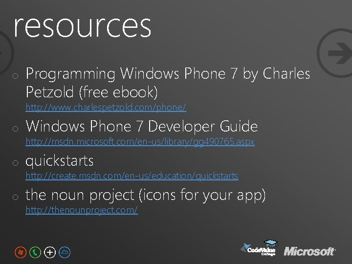 resources o Programming Windows Phone 7 by Charles Petzold (free ebook) http: //www. charlespetzold.