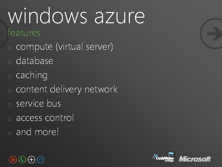 windows azure features o compute (virtual server) o database o caching o content delivery