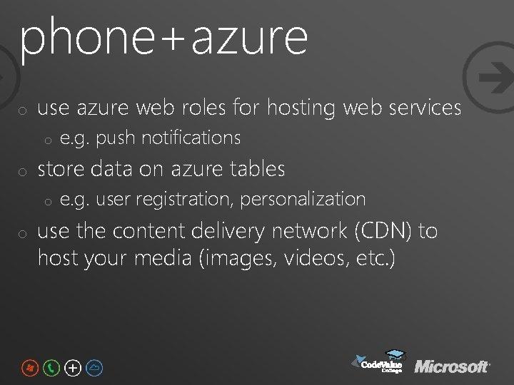 phone+azure o use azure web roles for hosting web services o o store data