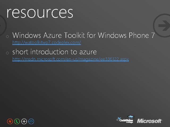 resources o Windows Azure Toolkit for Windows Phone 7 o short introduction to azure