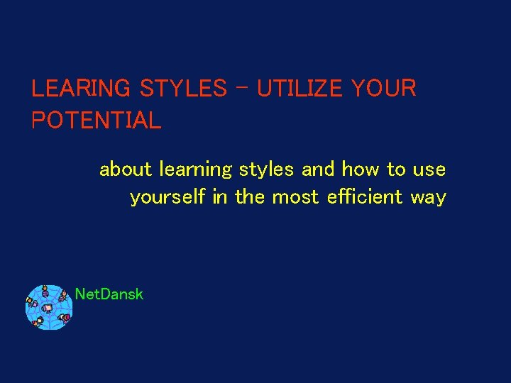 LEARING STYLES – UTILIZE YOUR POTENTIAL about learning styles and how to use yourself