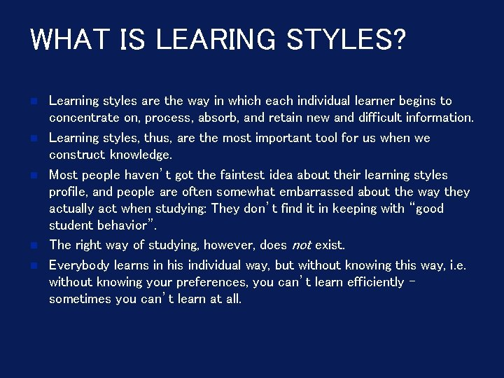 WHAT IS LEARING STYLES? Learning styles are the way in which each individual learner