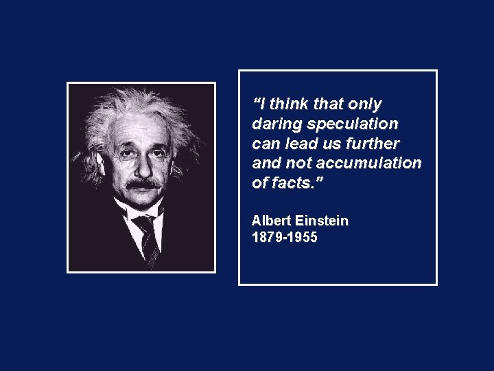"""""""I think that only daring speculation can lead us further and not accumulation of"""