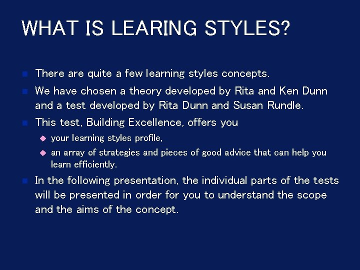 WHAT IS LEARING STYLES? There are quite a few learning styles concepts. We have