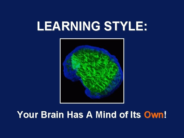 LEARNING STYLE: Your Brain Has A Mind of Its Own!