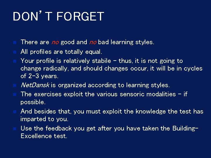 DON'T FORGET There are no good and no bad learning styles. All profiles are