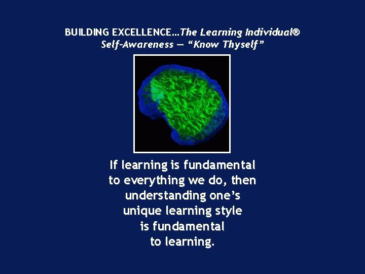 """BUILDING EXCELLENCE…The Learning Individual® Self-Awareness — """"Know Thyself"""" If learning is fundamental to everything"""