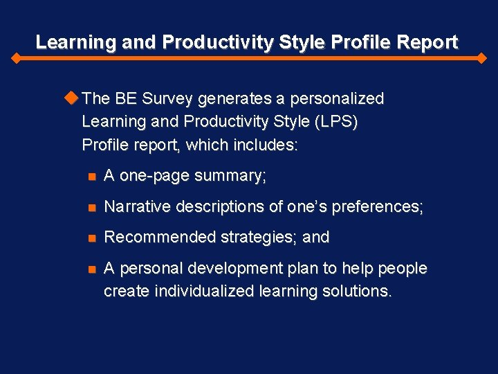 Learning and Productivity Style Profile Report The BE Survey generates a personalized Learning and