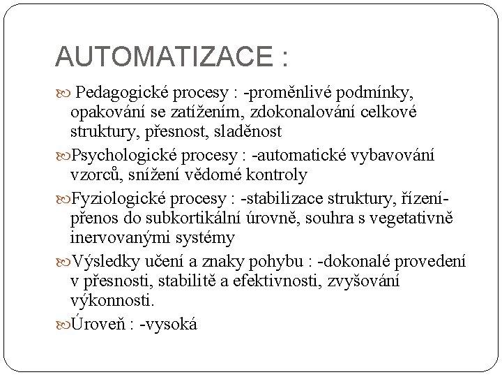AUTOMATIZACE : Pedagogické procesy : -proměnlivé podmínky, opakování se zatížením, zdokonalování celkové struktury, přesnost,