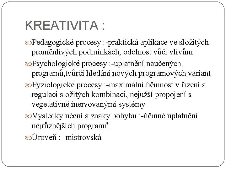 KREATIVITA : Pedagogické procesy : -praktická aplikace ve složitých proměnlivých podmínkách, odolnost vůči vlivům