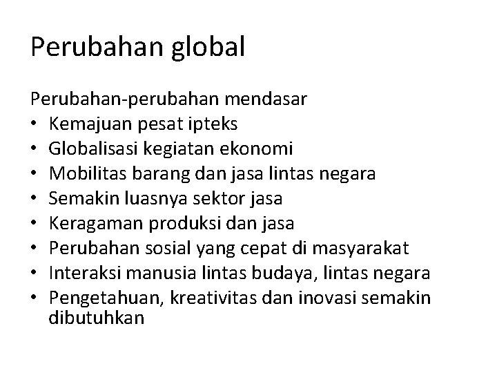 Perubahan global Perubahan-perubahan mendasar • Kemajuan pesat ipteks • Globalisasi kegiatan ekonomi • Mobilitas