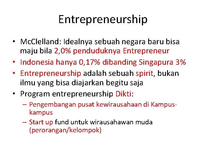 Entrepreneurship • Mc. Clelland: Idealnya sebuah negara baru bisa maju bila 2, 0% penduduknya
