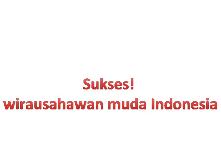 Sukses! wirausahawan muda Indonesia