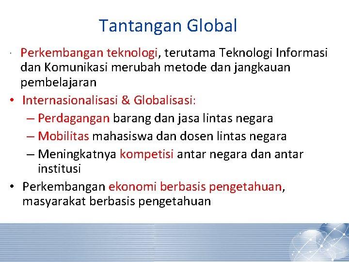 Tantangan Global Perkembangan teknologi, terutama Teknologi Informasi dan Komunikasi merubah metode dan jangkauan pembelajaran
