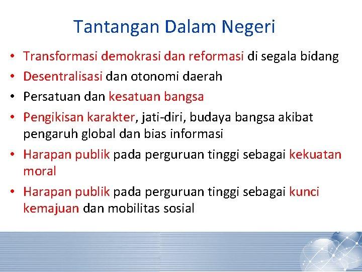 Tantangan Dalam Negeri Transformasi demokrasi dan reformasi di segala bidang Desentralisasi dan otonomi daerah