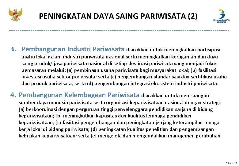 PENINGKATAN DAYA SAING PARIWISATA (2) 3. Pembangunan Industri Pariwisata diarahkan untuk meningkatkan partisipasi usaha